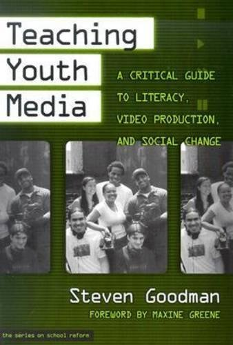 9780807742884: Teaching Youth Media: A Critical Guide to Literacy, Video Production and Social Change (Series on School Reform)