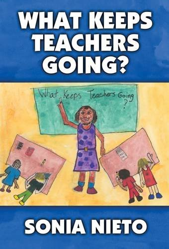 What Keeps Teachers Going? [Paperback] Nieto, Sonia;: Nieto, Sonia; Baker,