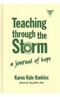Teaching Through the Storm: A Journal of Hope (Practitioner Inquiry): Hankins, Karen Hale