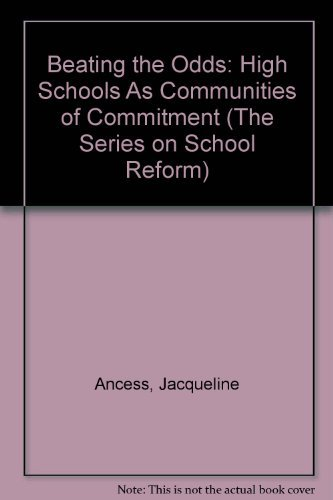 9780807743560: Beating the Odds: High Schools as Communities of Commitment (the series on school reform)