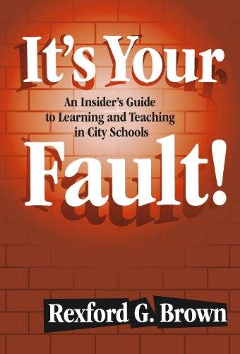 9780807743799: It's Your Fault!: An Insider's Guide to Learning and Teaching in City Schools
