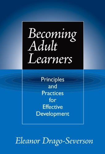 Becoming Adult Learners: Principles and Practice for: Eleanor Drago-Severson
