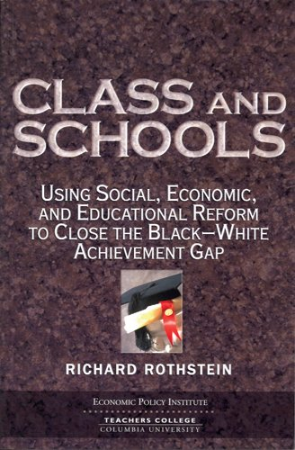 9780807745564: Class And Schools: Using Social, Economic, And Educational Reform To Close The Black-White Achievement Gap