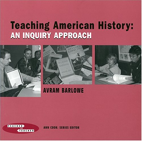 Teaching American History: An Inquiry Approach (Engaging Students)