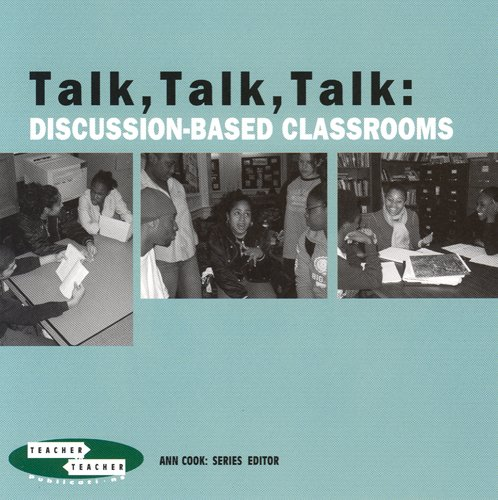 Talk, Talk, Talk: Discussion-based Classrooms (Teacher to Teacher Publications) (Engaging Students) (0807745634) by Ann Cook; Phyllis Tashlik