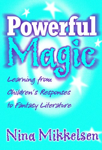 Powerful Magic: Learning from Children's Responses to Fantasy Literature (Language and Literacy...