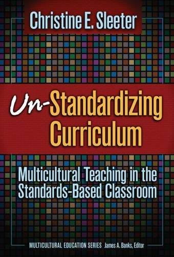 9780807746219: Un-Standardizing Curriculum: Multicultural Teaching in the Standards-Based Classroom (Multicultural Education Series)