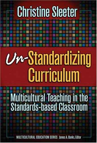 9780807746226: Un-Standardizing Curriculum: Multicultural Teaching in the Standards-Based Classroom (Multicultural Education)