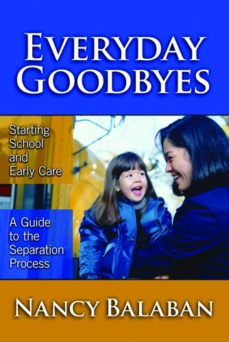 9780807746394: Everyday Goodbyes: Starting School and Early Care: A Guide to the Separation Process (Early Childhood Education Series)