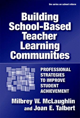 9780807746790: Building School-based Teacher Learning Communities: Professional Strategies to Improve Student Achievement (School Reform)
