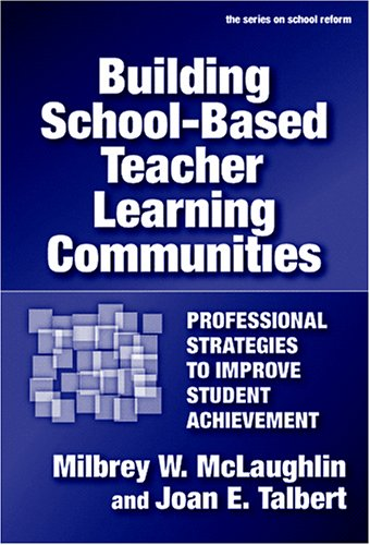 9780807746806: Building School-based Teacher Learning Communities: Professional Strategies to Improve Student Achievement (School Reform)