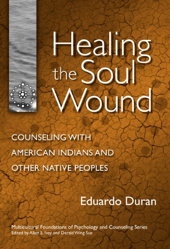 9780807746899: Healing the Soul Wound: Counseling with American Indians and Other Native Peoples (Multicultural Foundations of Counseling & Psychology)