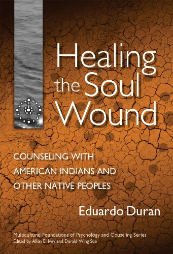 9780807746905: Healing the Soul Wound: Counseling with American Indians and Other Native Peoples (Multicultural Foundations of Counseling & Psychology)