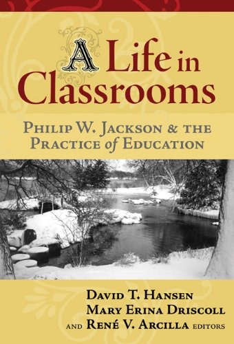9780807747766: A Life in Crassrooms: Philip W. Jackson and the Practice of Education