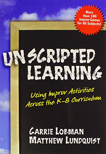 9780807747971: Unscripted Learning: Using Improv Activities Across the K-8 Curriculum