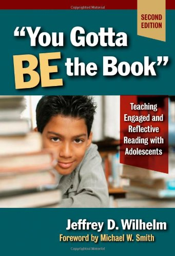 """""""You Gotta BE the Book"""": Teaching Engaged and Reflective Reading with Adolescents, Second Edition (Language and Literacy Series (Teachers ... & Literacy) (Language & Literacy Series) (9780807748466) by Jeffrey D. Wilhelm"""