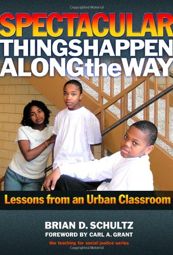 9780807748572: Spectacular Things Happen Along the Way: Lessons from an Urban Classroom (Teaching for Social Justice)