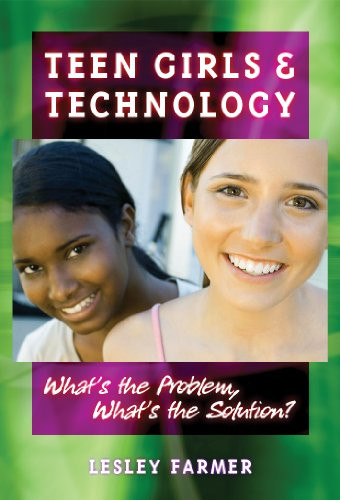 Teen Girls and Technology: What's the Problem, What's the Solution: Lesley Farmer