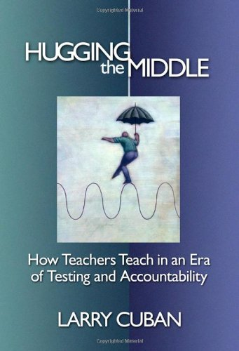 9780807749357: Hugging the Middle: How Teachers Teach in an Era of Testing and Accountability