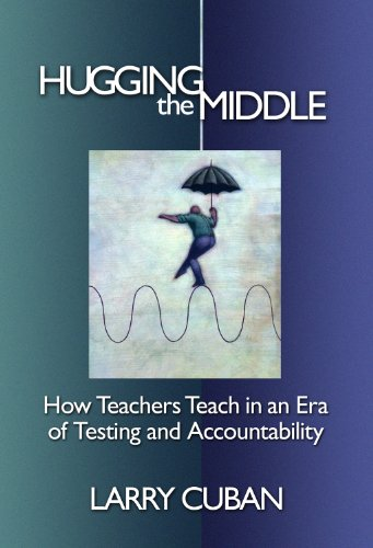 9780807749364: Hugging the Middle: How Teachers Teach in an Era of Testing and Accountability