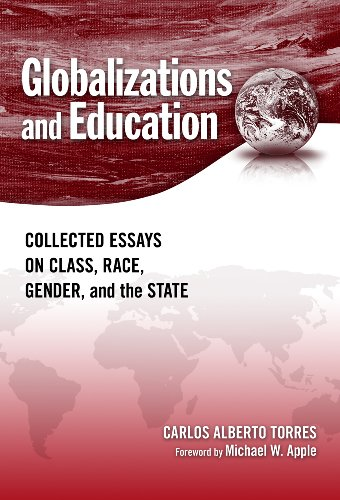 9780807749371: Globalization and Education: Collected Essays on Class, Race, Gender, and the State