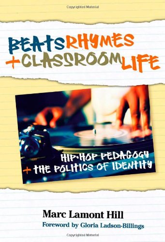 Beats, Rhymes, and Classroom Life Hip-Hop Pedagogy and the Politics of Identity