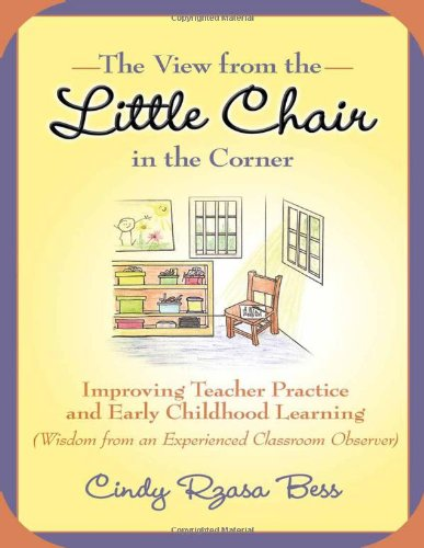 9780807750391: The View from the Little Chair in the Corner: Improving Teacher Practice and Early Childhood Learning (Wisdom from an Experienced Classroom Observer) (Early Childhood Education Series)