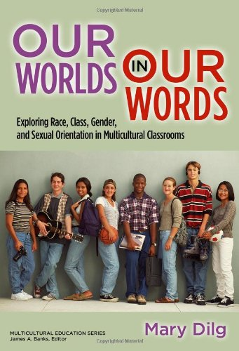 9780807751169: Our Worlds in Our Words: Exploring Race, Class, Gender, and Sexual Orientation in Multicultural Classrooms (Multicultural Education Series)