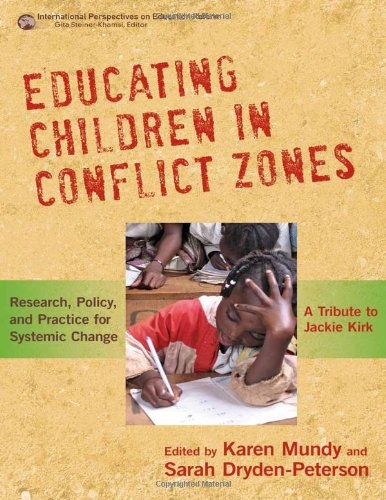 9780807752432: Educating Children in Conflict Zones: Research, Policy, and Practice for Systemic Change―A Tribute to Jackie Kirk (International Perspectives on Educational Reform Series)