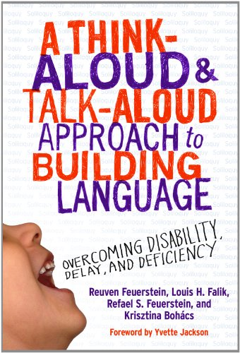 A Think-Aloud and Talk-Aloud Approach to Building Language: Overcoming Disability, Delay, and Deficiency (0) (0807754102) by Reuven Feuerstein; Louis H. Falik; Refael Feuerstein; Krisztina Bohacs