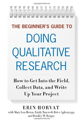 The Beginners Guide to Doing Qualitative Research: How to Get into the Field, Collect Data, and ...