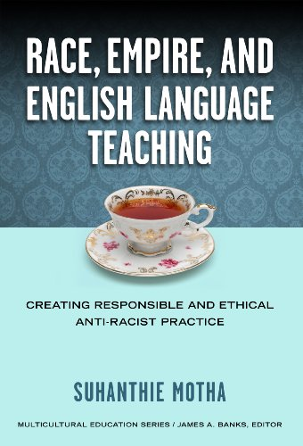 9780807755136: Race, Empire, and English Language Teaching: Creating Responsible and Ethical Anti-Racist Practice (Multicultural Education Series)