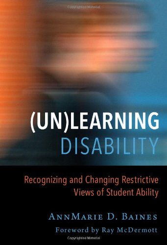 9780807755150: Unlearning Disability: Recognizing and Changing Restrictive Views of Student Ability (Disability, Culture, and Equity)