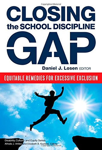 9780807756133: Closing the School Discipline Gap: Equitable Remedies for Excessive Exclusion (Disability, Equity, and Culture Series)