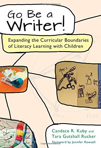 Go Be a Writer!: Expanding the Curricular Boundaries of Literacy Learning with Children: Kuby, ...