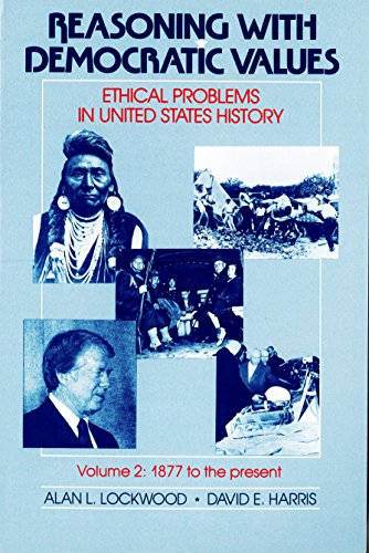 9780807760956: Reasoning With Democratic Values: Ethical Problems in United States History Volume 2: 1877 to the Present
