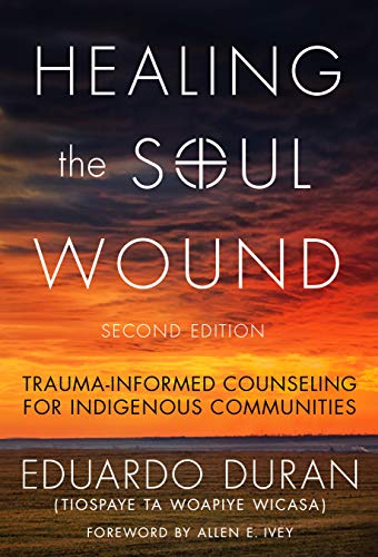 9780807761397: Healing the Soul Wound: Trauma-Informed Counseling for Indigenous Communities (Multicultural Foundations of Psychology and Counseling Series)