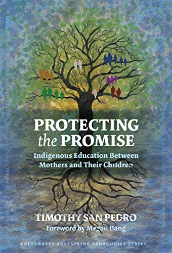 9780807765005: Protecting the Promise: Indigenous Education Between Mothers and Their Children (Culturally Sustaining Pedagogies Series)