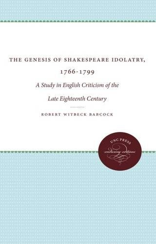 9780807800973: The Genesis of Shakespeare Idolatry, 1766-1799: A Study in English Criticism of the Late Eighteenth Century