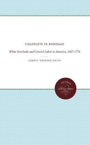 9780807805220: Colonists in Bondage: White Servitude and Convict Labor in America, 1607-1776 (Published by the Omohundro Institute of Early American History and Culture and the University of North Carolina Press)