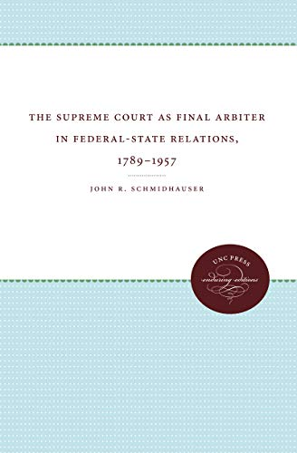 9780807807422: The Supreme Court as Final Arbiter in Federal-State Relations, 1789-1957