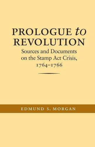 Prologue to Revolution: Sources and Documents on the Stamp Act Crisis, 1764-1766 (Published for the...