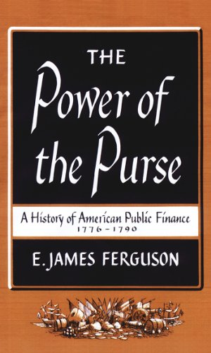 The Power of the Purse: A History of American Public Finance, 1776-1790 (Published for the ...