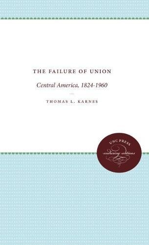 9780807808160: The Failure of Union: Central America, 1824-1960