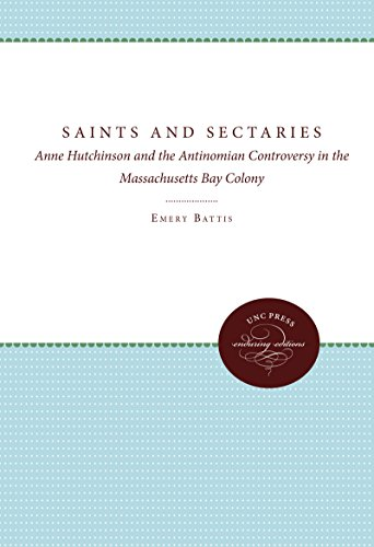 9780807808634: Saints and Sectaries: Anne Hutchinson and the Antinomian Controversy in the Massachusetts Bay Colony (Institute of Early American History) (Published and the University of North Carolina Press)