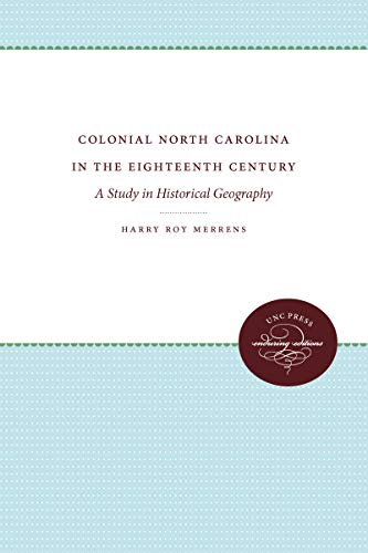 Colonial North Carolina in the Eighteenth Century: A Study in Historical Geography: Harry Roy ...