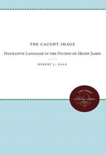 9780807809105: The Caught Image: Figurative Language in the Fiction of Henry James
