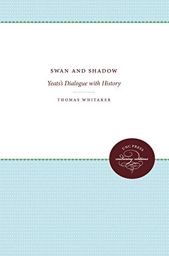 Swan and Shadow: Yeats's Dialogue with History: Thomas Whitaker