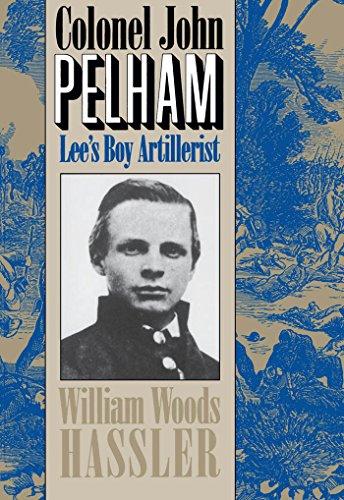 Colonel John Pelham: Lee's Boy Artillerist: Hassler, William Woods