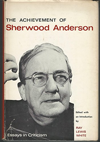 Achievement of Sherwood Anderson: Essays in Criticism